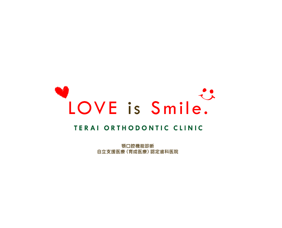 Terai Orthodontic Clinic LOVE is Smile.